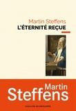 Martin Steffens - L'éternité reçue.