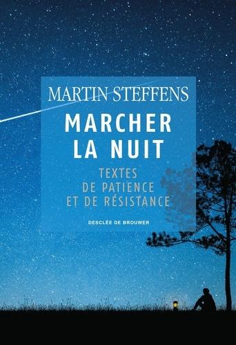 Marcher la nuit. Textes de patience et de résistance