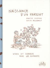 Martin Steffens et Emilie Angebault - Naissance d'un parent - Vivre et grandir avec les enfants.