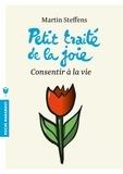 Martin Steffens - Petit traité de la joie - Consentir à la vie.