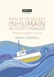 Martin Steffens - Rien de ce qui est inhumain ne m'est étranger - Eloge du combat spirituel.