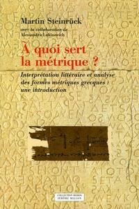 Martin Steinrück - A quoi sert la métrique ? - Interprétation littéraire et analyse des formes métriques grecques : une introduction.