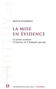 Martin Steinrück - La mise en évidence - La norme moderne à l'épreuve de l'Antiquité grecque.