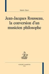 Martin Stern - Jean-Jacques Rousseau, la conversion d'un musicien philosophe.