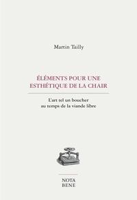 Martin Tailly - Éléments pour une esthétique de la chair - L'art tel un boucher au temps de la viande libre.