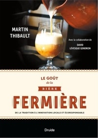 Martin Thibault - Le goût de la bière fermière - De la tradition à l'innovation locale et écoresponsable.