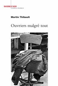Martin Thibault - Ouvriers malgré tout - Enquête sur les ateliers de maintenance des trains de la Régie autonome des transports parisiens.