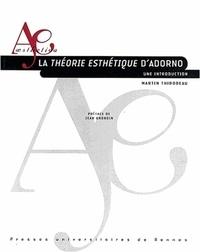 Martin Thibodeau - La théorie esthétique d'Adorno - Une introduction.