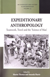 Martin Thomas et Amanda Harris - Expeditionary Anthropology - Teamwork, Travel and the ''Science of Man''.