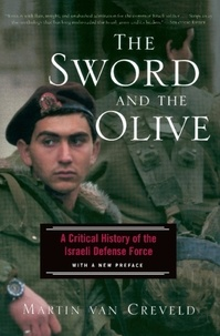 Martin Van Creveld - The Sword And The Olive - A Critical History Of The Israeli Defense Force.