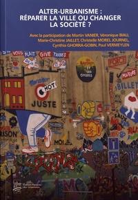 Martin Vanier et Véronique Biau - Alter-urbanisme : réparer la ville ou changer la société ?.
