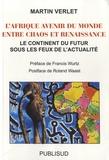 Martin Verlet - L'Afrique, avenir du monde entre chaos et renaissance - Le continent du futur sous les feux de l'actualité.