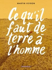Martin Veyron - Ce qu'il faut de terre à l'homme.