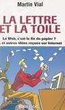 Martin Vial et André Tudela - La lettre et la toile - Le web, c'est la fin du papier ? et autres idées reçues sur Internet.