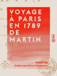 Martin et Pierre Charpenne - Voyage à Paris en 1789 de Martin - Faiseur de bas d'Avignon.