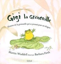 Martin Waddell et Barbara Firth - Gigi la grenouille.