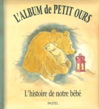 Martin Waddell et Barbara Firth - L'album de Petit Ours. - L'histoire de notre bébé.