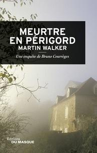 Martin Walker - Meurtre en Périgord - Une enquête de Bruno Courrèges.