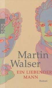 Martin Walser - Ein liebender Mann.