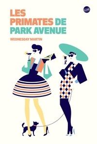 Martin Wednesday - Les primates de Park Avenue.