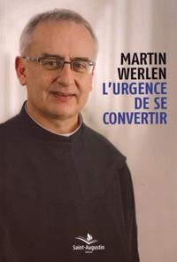Martin Werlen - L'urgence de se convertir.