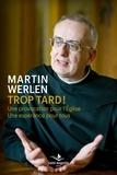 Martin Werlen - Trop tard ! - Une provocation pour l'Eglise. Une espérance pour tous.
