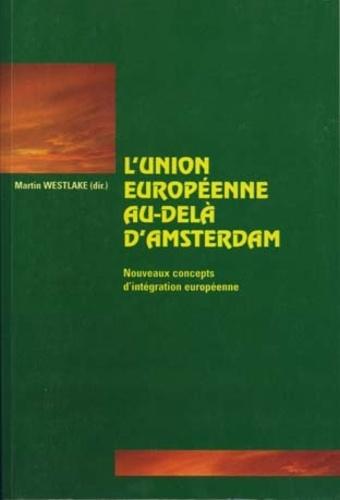 Martin Westlake - L'UNION EUROPEENNE AU-DELA D'AMSTERDAM. - Nouveaux concepts d'intégration européenne.