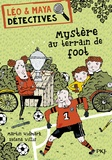 Martin Widmark et Helena Willis - Léo et Maya, détectives Tome 2 : Mystère au terrain de foot.