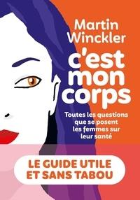 Martin Winckler - C'est mon corps - Toutes les questions que se posent les femmes sur leur santé.
