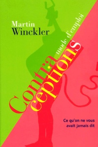 Contraceptions. Mode d'emploi - Martin Winckler