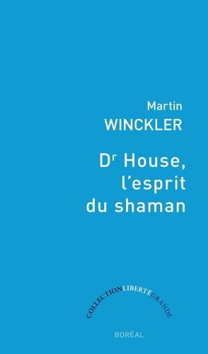 Martin Winckler - Dr House, l'esprit du Shaman.