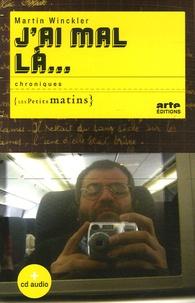 Martin Winckler - J'ai mal là... - Chroniques. 1 CD audio