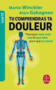 Martin Winckler et Alain Gahagnon - Tu comprendras ta douleur - Pourquoi vous avez mal et que faire pour que ça cesse.