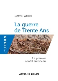 Martin Wrede - La guerre de Trente Ans - Le premier conflit européen.