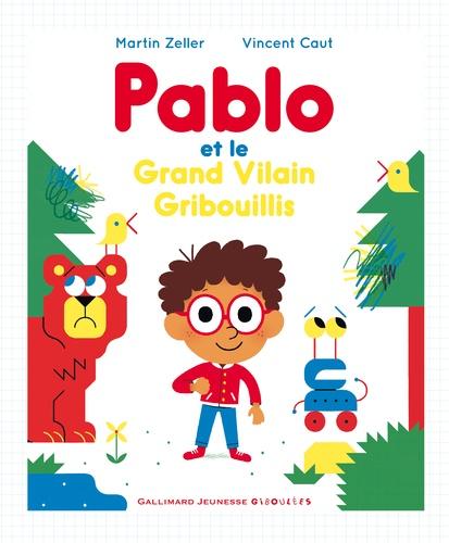 Martin Zeller - Pablo et le Grand Vilain Gribouillis.