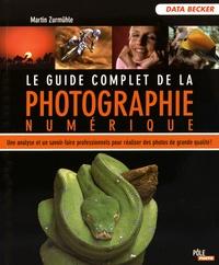 Martin Zurmühle - Le guide complet de la photo numérique.