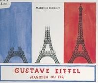Martina Blériot - Gustave Eiffel : magicien du fer.
