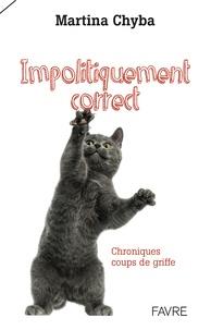 Martina Chyba - Impolitiquement correct - Chroniques coups de griffe.