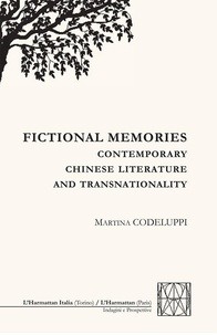 Martina Codeluppi - Fictional Memories - Contemporay Chinese Literature and Transnationality.