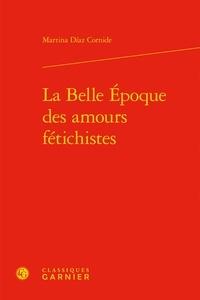 Martina Díaz Cornide - La Belle-Epoque des amours fétichistes.