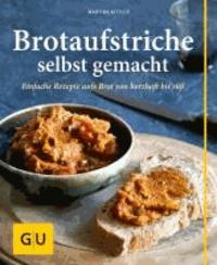 Martina Kittler - Brotaufstriche selbst gemacht - Einfache Rezepte aufs Brot von herzhaft bis süß.