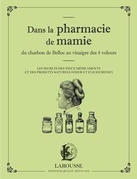 Martina Krcmar - Dans la pharmacie de mamie - Du charbon de Belloc au vinaigre des 4 voleurs. Les secrets des vieux médicaments et des produits naturels d'hier et d'aujourd'hui.
