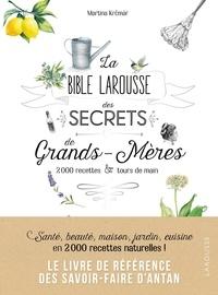 La bible Larousse des secrets de grands-mères- 200 recettes & tours de main - Martina Krcmar |