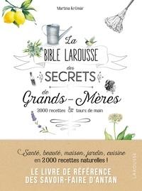 Martina Krcmar - La bible Larousse des secrets de nos grands-mères.