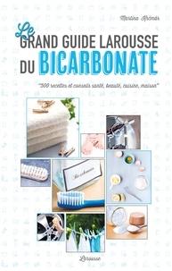 Le grand guide Larousse du bicarbonate - 500 recettes et conseils santé, beauté, cuisine, maison.pdf