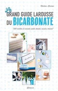 Martina Krcmar - Le grand guide Larousse du bicarbonate.
