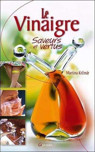 Le Vinaigre. Saveurs et vertus