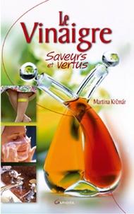Martina Kremar et Martina Krcmar - Le vinaigre saveurs et vertus.