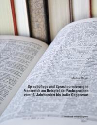 Martina Mayer - Sprachpflege und Sprachnormierung in Frankreich am Beispiel der Fachsprachen vom 16.Jahrhundert bis in die Gegenwart.