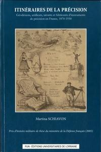Martina Schiavon - Itinéraires de la précision - Géodésiens, artilleurs, savants et fabricants d'instruments de précision en France, 1870-1930.